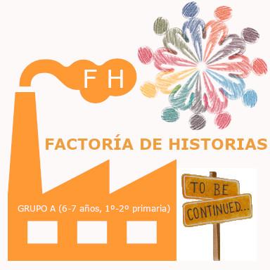 Factoría de Historias Grupo A (6-7 años, 1º-2º primaria)